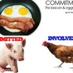 The chicken is involved, but the Pig is Committed .